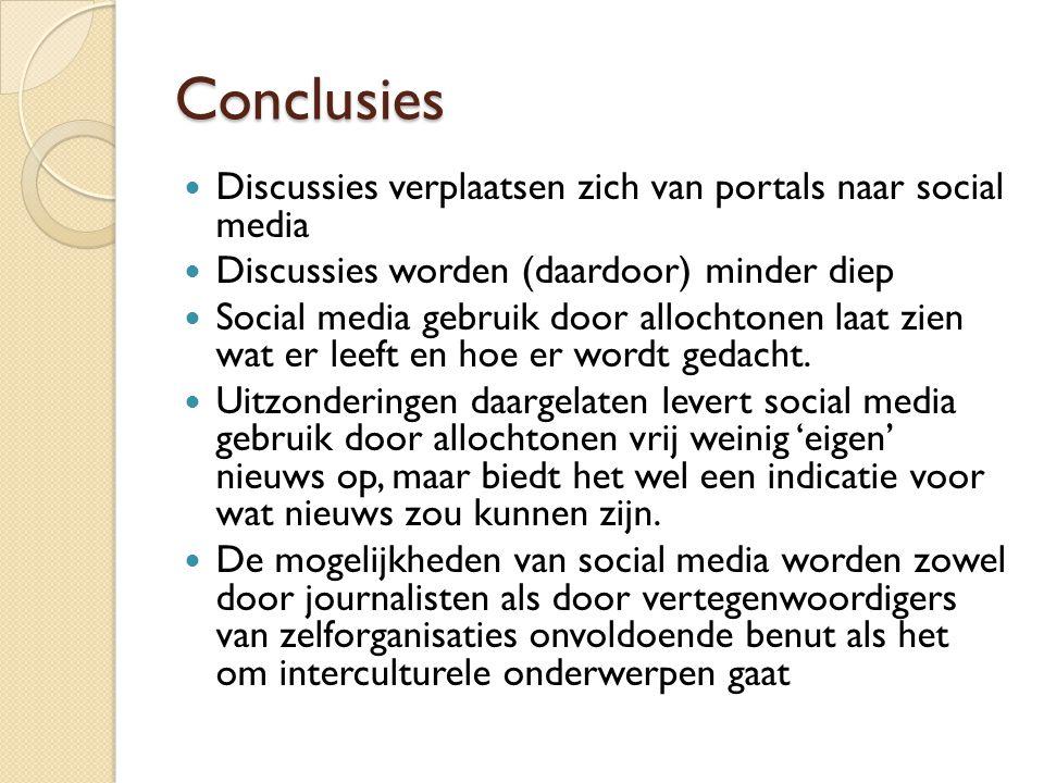 Conclusies  Discussies verplaatsen zich van portals naar social media  Discussies worden (daardoor) minder diep  Social media gebruik door allochto