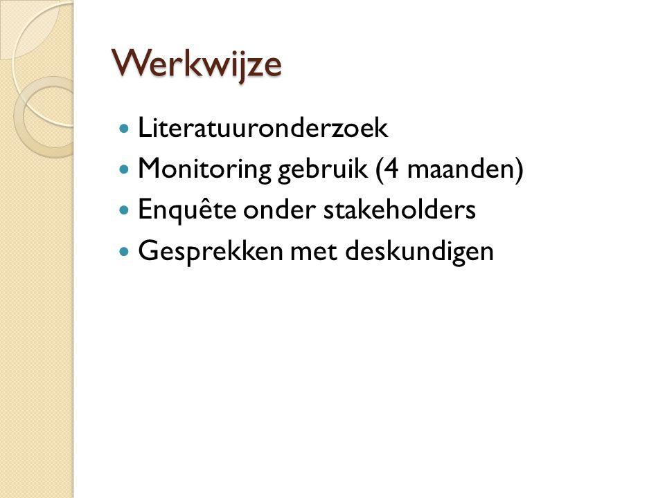 Werkwijze  Literatuuronderzoek  Monitoring gebruik (4 maanden)  Enquête onder stakeholders  Gesprekken met deskundigen