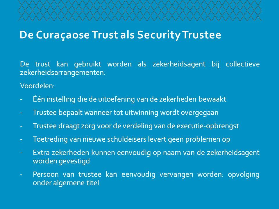 De Curaçaose Trust als Security Trustee Parallel debt-constructie niet langer nodig als er zekerheden naar Curaçaos recht worden gevestigd.