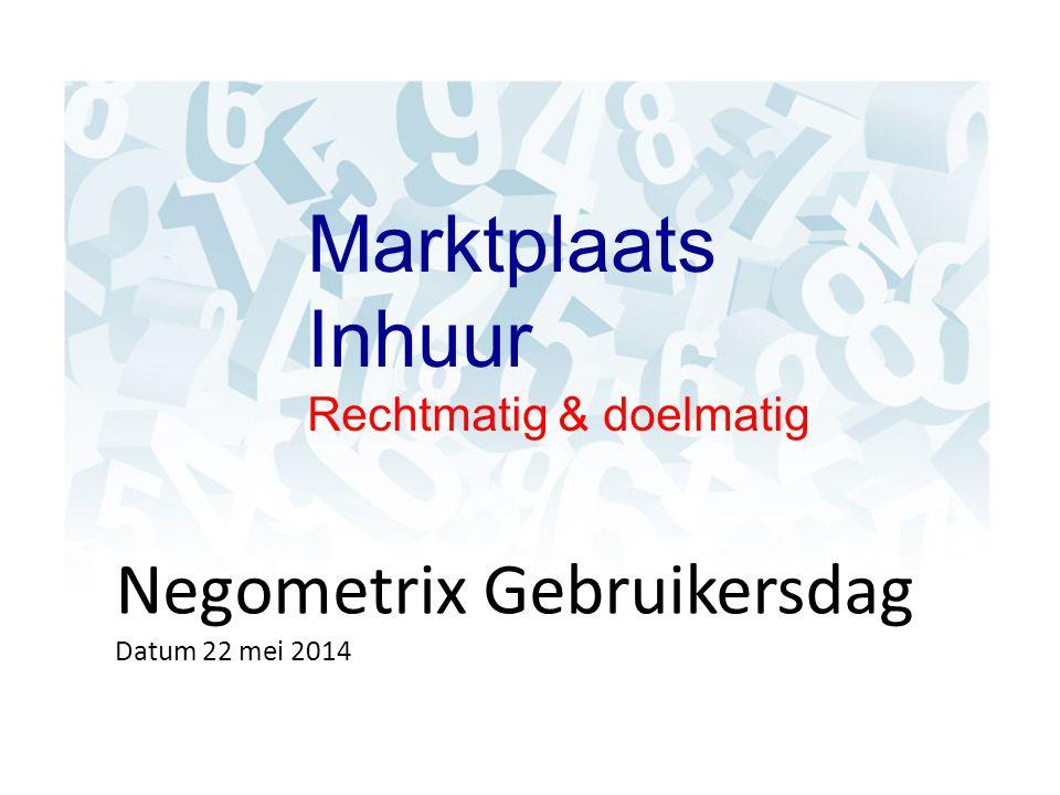 Negometrix Gebruikersdag Datum 22 mei 2014 Marktplaats Inhuur Rechtmatig & doelmatig