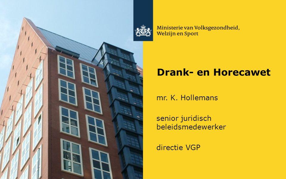 Drank- en Horecawet mr. K. Hollemans senior juridisch beleidsmedewerker directie VGP