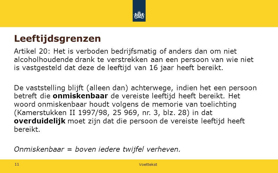 Voettekst 11 Leeftijdsgrenzen Artikel 20: Het is verboden bedrijfsmatig of anders dan om niet alcoholhoudende drank te verstrekken aan een persoon van