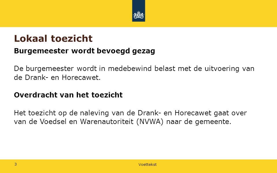 Voettekst 3 Lokaal toezicht Burgemeester wordt bevoegd gezag De burgemeester wordt in medebewind belast met de uitvoering van de Drank- en Horecawet.