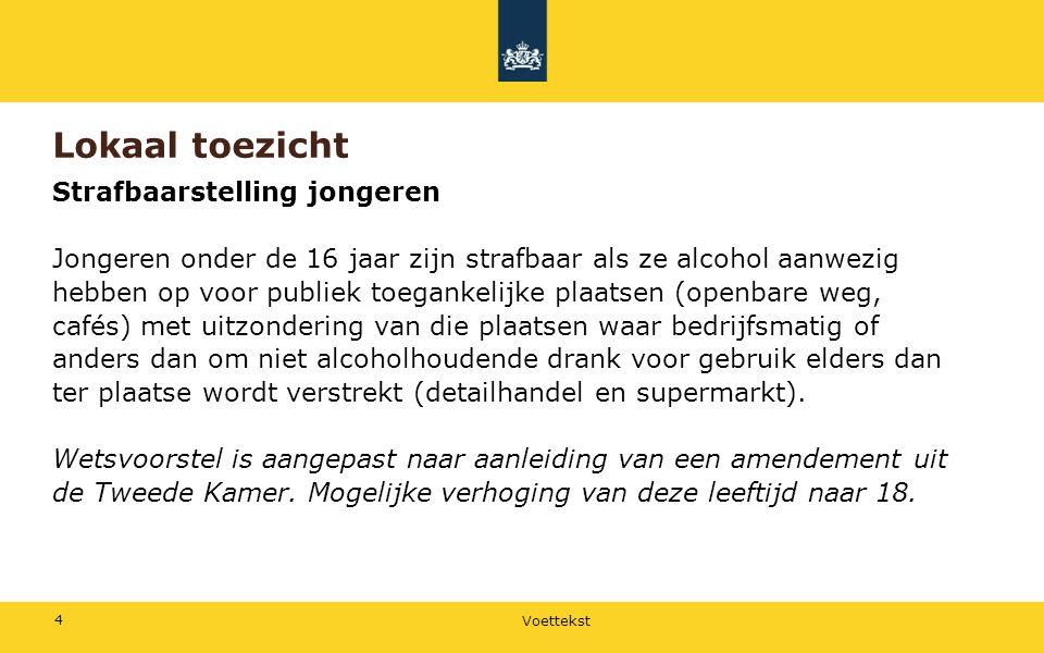 Voettekst 4 Lokaal toezicht Strafbaarstelling jongeren Jongeren onder de 16 jaar zijn strafbaar als ze alcohol aanwezig hebben op voor publiek toegank