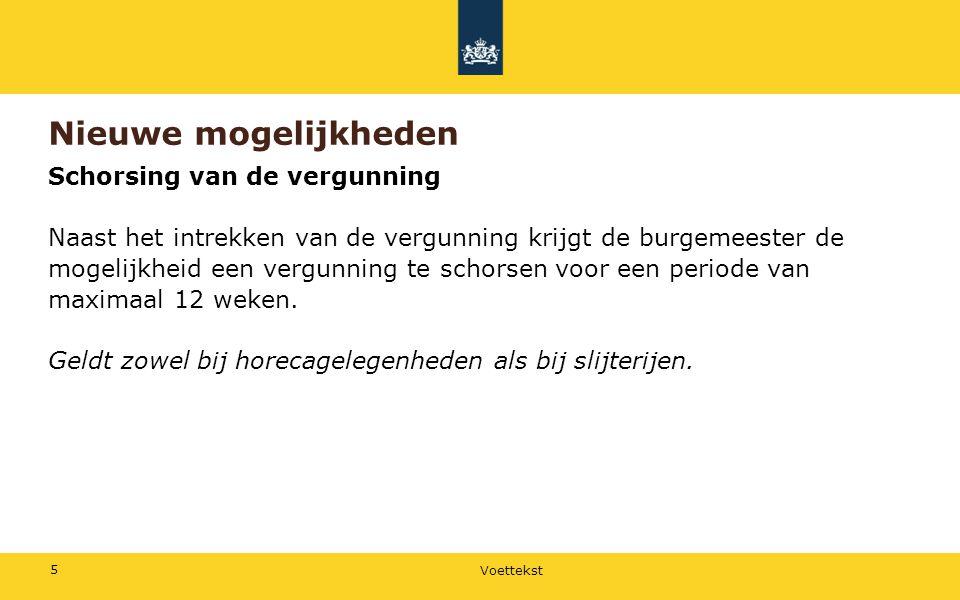 Voettekst 5 Nieuwe mogelijkheden Schorsing van de vergunning Naast het intrekken van de vergunning krijgt de burgemeester de mogelijkheid een vergunni
