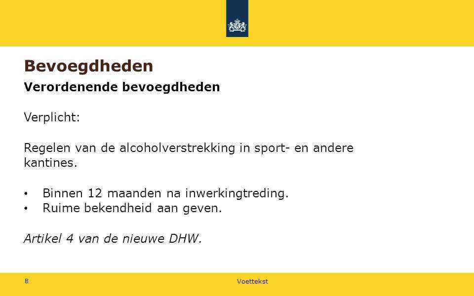 Voettekst 8 Bevoegdheden Verordenende bevoegdheden Verplicht: Regelen van de alcoholverstrekking in sport- en andere kantines. • Binnen 12 maanden na