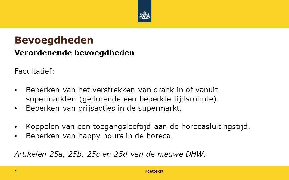Voettekst 9 Bevoegdheden Verordenende bevoegdheden Facultatief: • Beperken van het verstrekken van drank in of vanuit supermarkten (gedurende een bepe