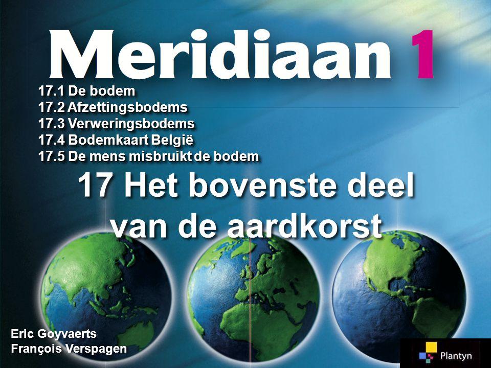 17.1 De bodem = bovenste deel van de aardkorst waarin de planten kunnen groeien bodem ondergrond Meridiaan 1 Meridiaan 1 Blz.