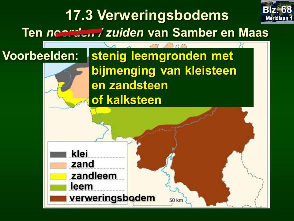 Ten noorden / zuiden van Samber en Maas klei zand zandleem leem verweringsbodem 17.3 Verweringsbodems Voorbeelden: stenig leemgronden met bijmenging v