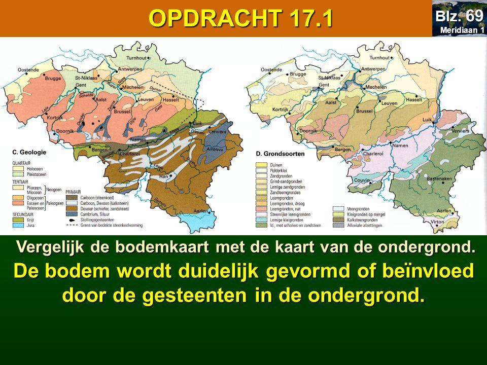 OPDRACHT 17.1 Meridiaan 1 Meridiaan 1 Blz. 69 Vergelijk de bodemkaart met de kaart van de ondergrond. De bodem wordt duidelijk gevormd of beïnvloed do