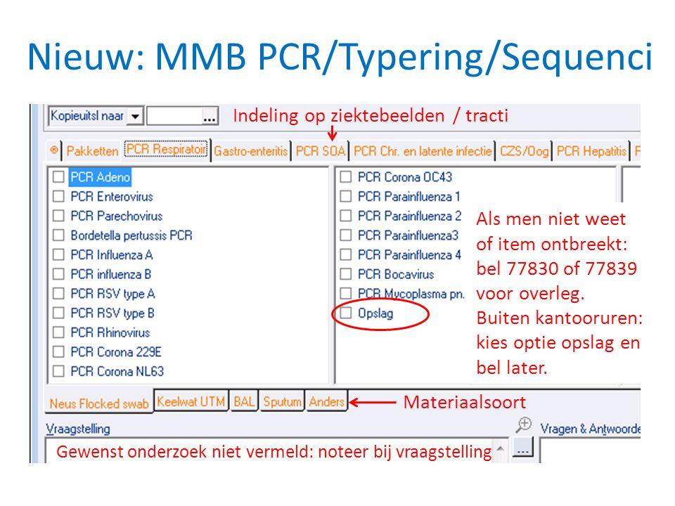 Nieuw: MMB PCR/Typering/Sequenci Materiaalsoort Indeling op ziektebeelden / tracti Als men niet weet of item ontbreekt: bel 77830 of 77839 voor overle