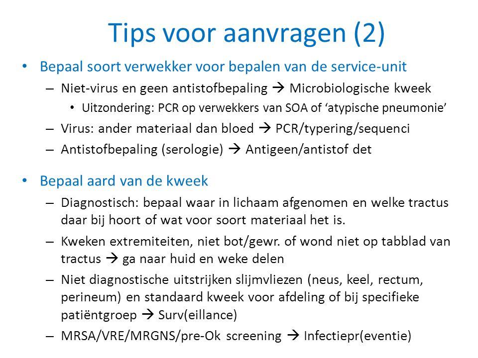 Tips voor aanvragen (2) • Bepaal soort verwekker voor bepalen van de service-unit – Niet-virus en geen antistofbepaling  Microbiologische kweek • Uit