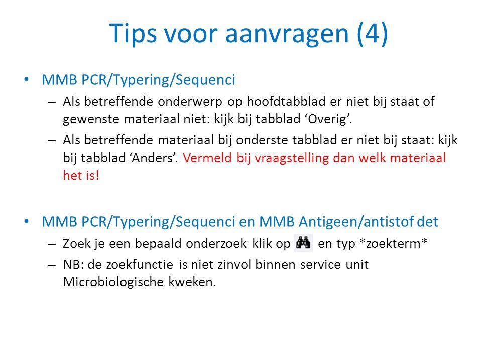 Tips voor aanvragen (4) • MMB PCR/Typering/Sequenci – Als betreffende onderwerp op hoofdtabblad er niet bij staat of gewenste materiaal niet: kijk bij