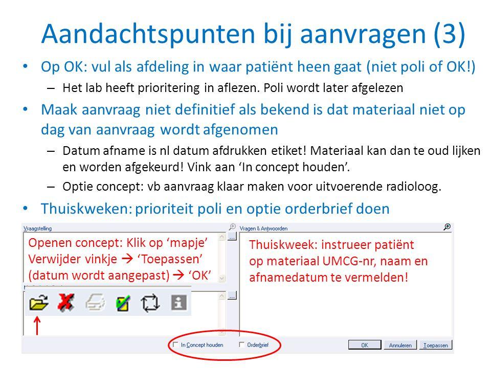 Aandachtspunten bij aanvragen (3) • Op OK: vul als afdeling in waar patiënt heen gaat (niet poli of OK!) – Het lab heeft prioritering in aflezen. Poli