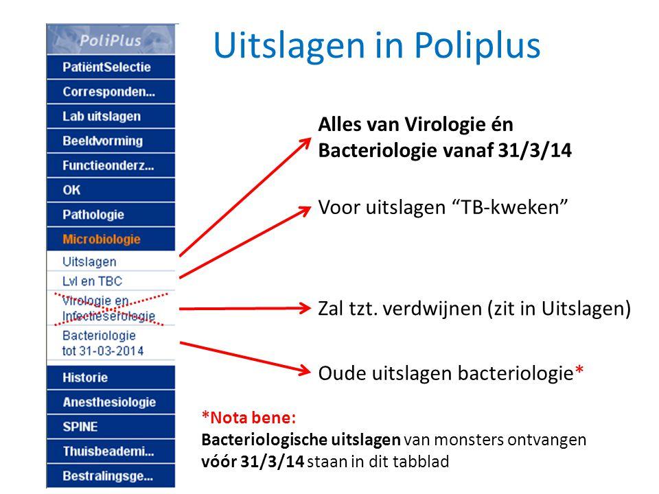 """Uitslagen in Poliplus Oude uitslagen bacteriologie* Voor uitslagen """"TB-kweken"""" Zal tzt. verdwijnen (zit in Uitslagen) Alles van Virologie én Bacteriol"""