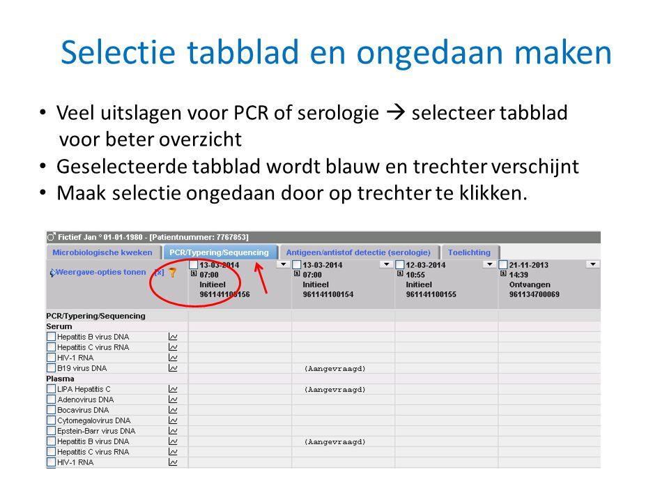 Selectie tabblad en ongedaan maken • Veel uitslagen voor PCR of serologie  selecteer tabblad voor beter overzicht • Geselecteerde tabblad wordt blauw
