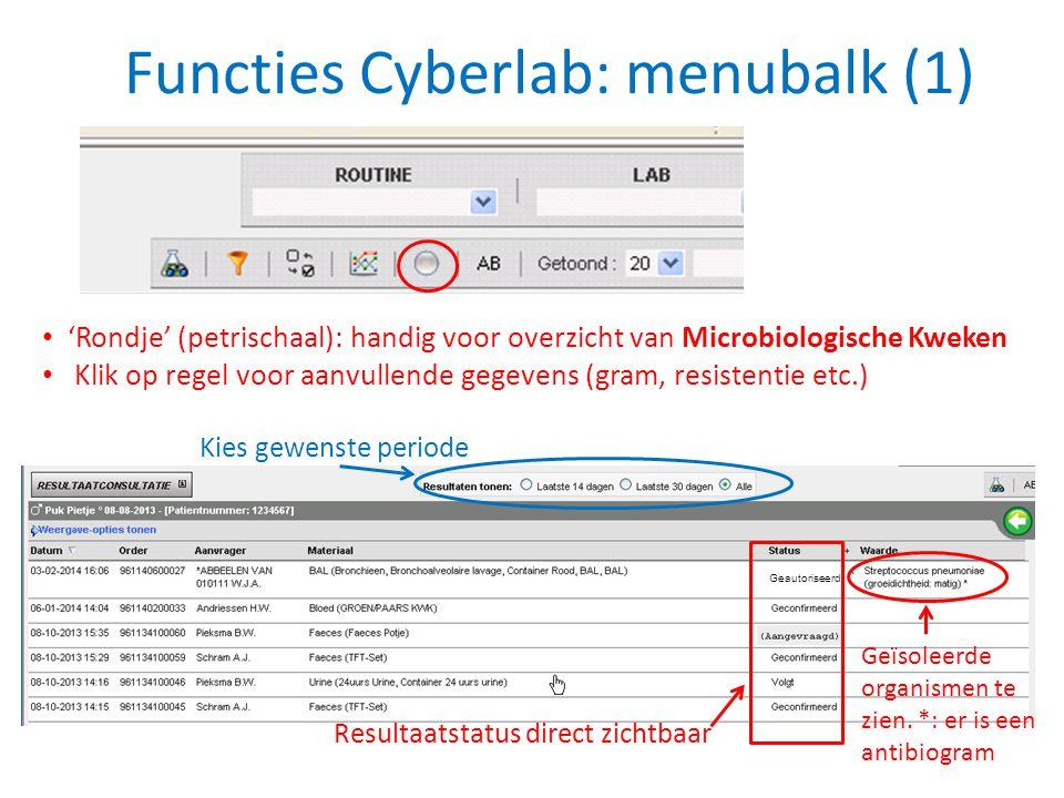 Functies Cyberlab: menubalk (1) • 'Rondje' (petrischaal): handig voor overzicht van Microbiologische Kweken • Klik op regel voor aanvullende gegevens
