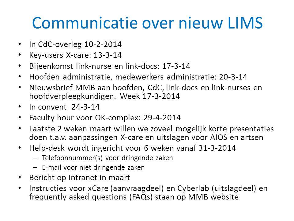 Communicatie over nieuw LIMS • In CdC-overleg 10-2-2014 • Key-users X-care: 13-3-14 • Bijeenkomst link-nurse en link-docs: 17-3-14 • Hoofden administr