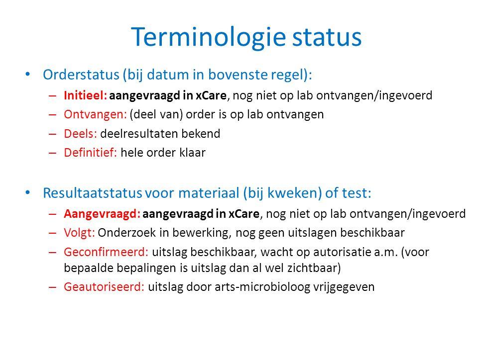 Terminologie status • Orderstatus (bij datum in bovenste regel): – Initieel: aangevraagd in xCare, nog niet op lab ontvangen/ingevoerd – Ontvangen: (d