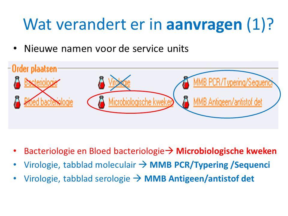 Wat verandert er in aanvragen (1)? • Nieuwe namen voor de service units • Bacteriologie en Bloed bacteriologie  Microbiologische kweken • Virologie,
