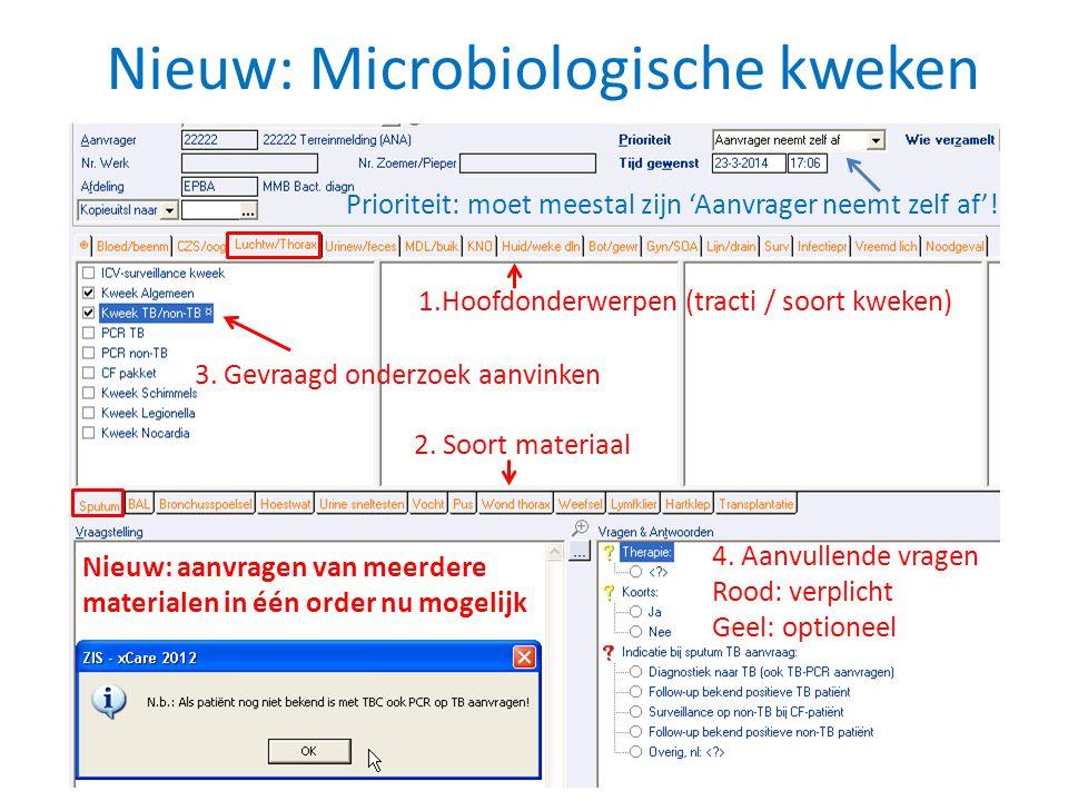 Nieuw: Microbiologische kweken 1.Hoofdonderwerpen (tracti / soort kweken) 2. Soort materiaal 4. Aanvullende vragen Rood: verplicht Geel: optioneel Nie