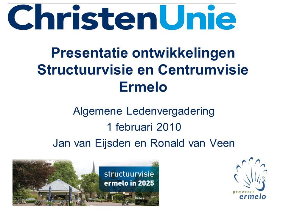 Presentatie ontwikkelingen Structuurvisie en Centrumvisie Ermelo Algemene Ledenvergadering 1 februari 2010 Jan van Eijsden en Ronald van Veen