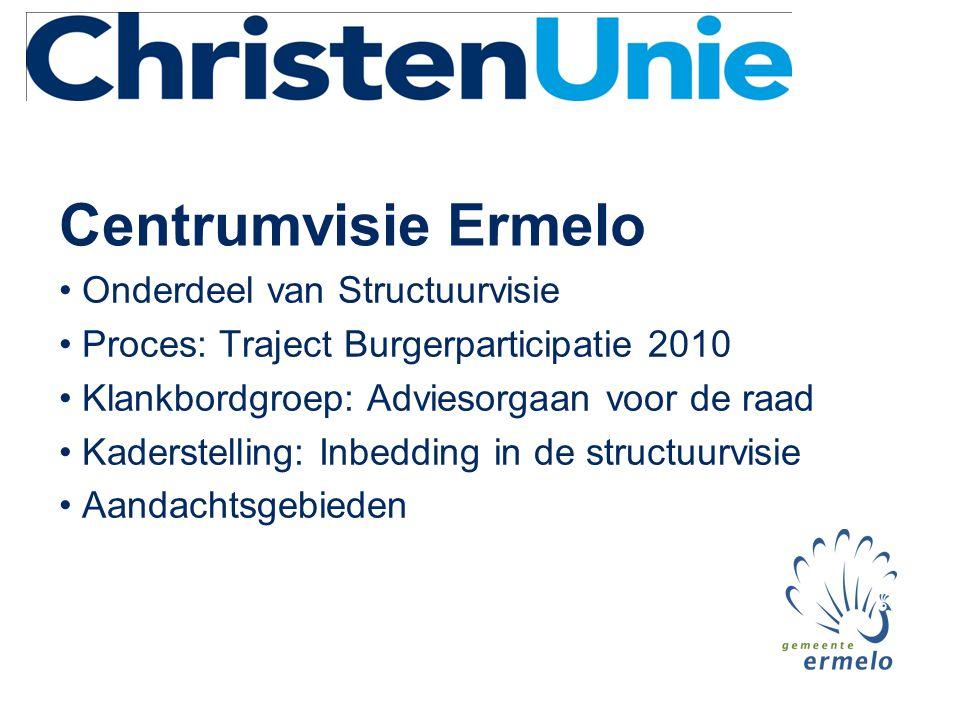 Centrumvisie Ermelo • Onderdeel van Structuurvisie • Proces: Traject Burgerparticipatie 2010 • Klankbordgroep: Adviesorgaan voor de raad • Kaderstelli