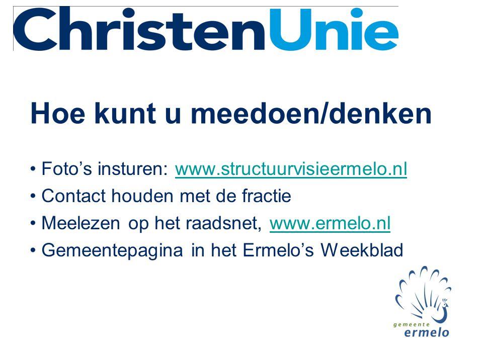 Hoe kunt u meedoen/denken • Foto's insturen: www.structuurvisieermelo.nlwww.structuurvisieermelo.nl • Contact houden met de fractie • Meelezen op het