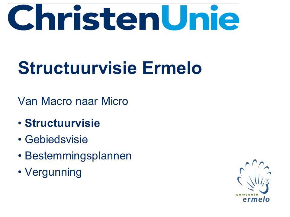 Structuurvisie Ermelo Van Macro naar Micro • Structuurvisie • Gebiedsvisie • Bestemmingsplannen • Vergunning