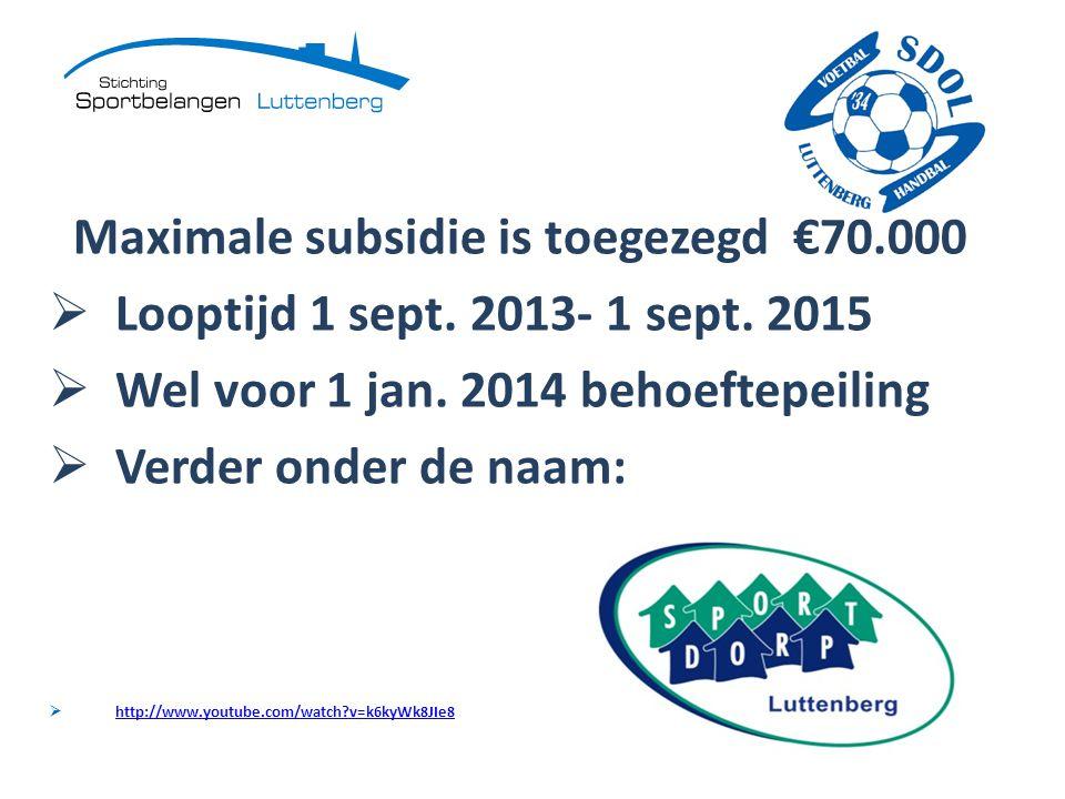 Maximale subsidie is toegezegd €70.000  Looptijd 1 sept. 2013- 1 sept. 2015  Wel voor 1 jan. 2014 behoeftepeiling  Verder onder de naam:  http://w