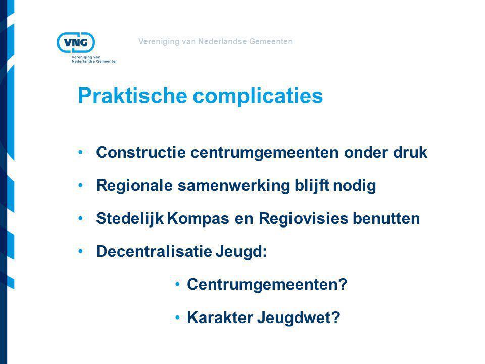 Vereniging van Nederlandse Gemeenten Praktische complicaties •Constructie centrumgemeenten onder druk •Regionale samenwerking blijft nodig •Stedelijk