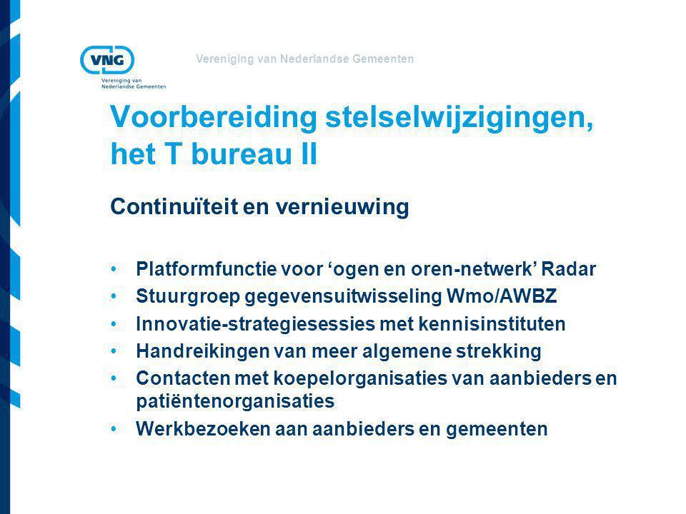 Vereniging van Nederlandse Gemeenten Voorbereiding stelselwijzigingen, het T bureau II Continuïteit en vernieuwing •Platformfunctie voor 'ogen en oren