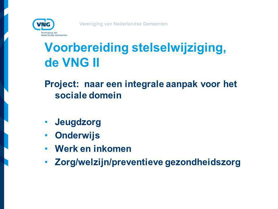 Vereniging van Nederlandse Gemeenten Voorbereiding stelselwijziging, de VNG II Project: naar een integrale aanpak voor het sociale domein •Jeugdzorg •