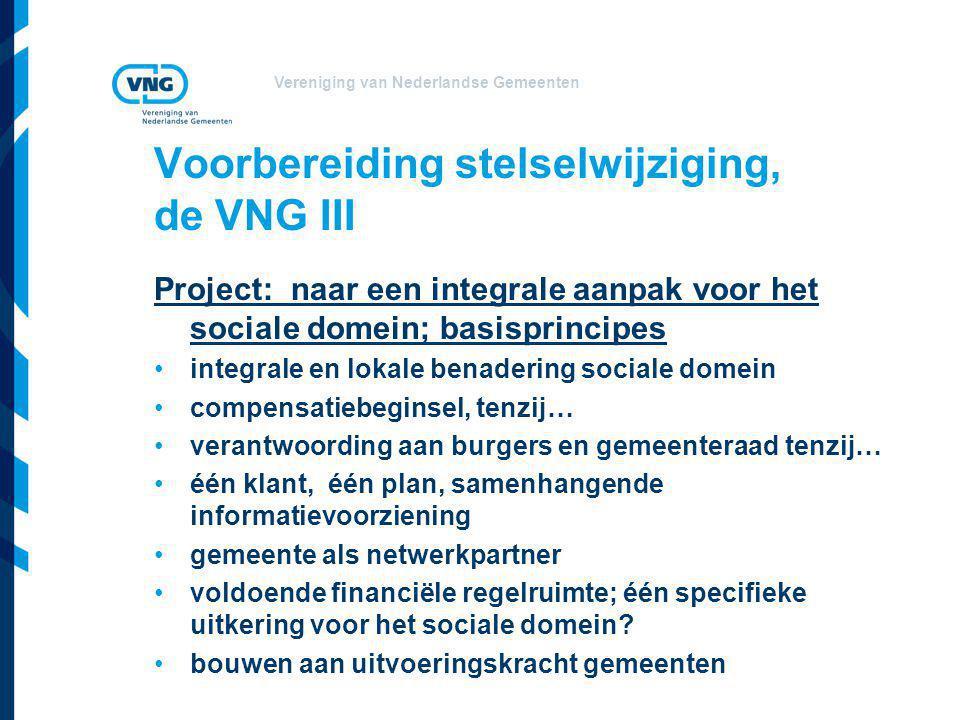 Vereniging van Nederlandse Gemeenten Voorbereiding stelselwijziging, de VNG III Project: naar een integrale aanpak voor het sociale domein; basisprinc