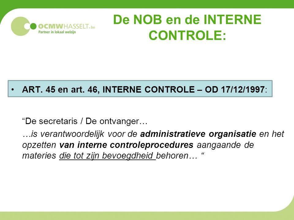 """De NOB en de INTERNE CONTROLE: •ART. 45 en art. 46, INTERNE CONTROLE – OD 17/12/1997: """"De secretaris / De ontvanger… …is verantwoordelijk voor de admi"""