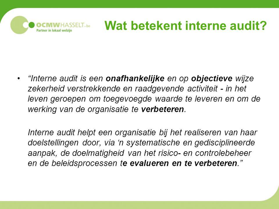 """Wat betekent interne audit? •""""Interne audit is een onafhankelijke en op objectieve wijze zekerheid verstrekkende en raadgevende activiteit - in het le"""