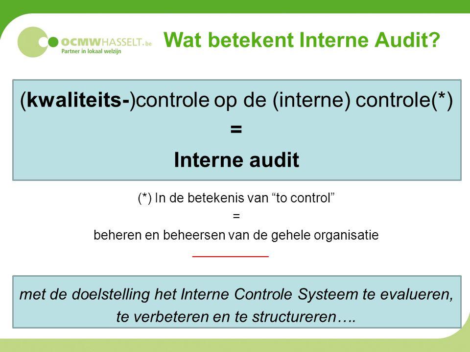 "Wat betekent Interne Audit? (kwaliteits-)controle op de (interne) controle(*) = Interne audit (*) In de betekenis van ""to control"" = beheren en beheer"