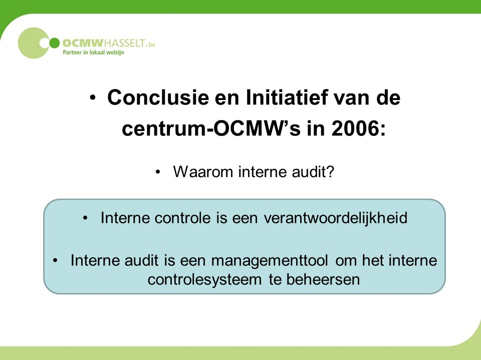 •Conclusie en Initiatief van de centrum-OCMW's in 2006: •Waarom interne audit.
