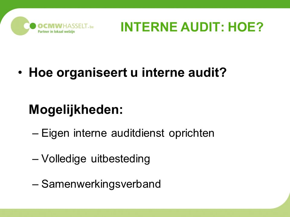 INTERNE AUDIT: HOE.•Hoe organiseert u interne audit.
