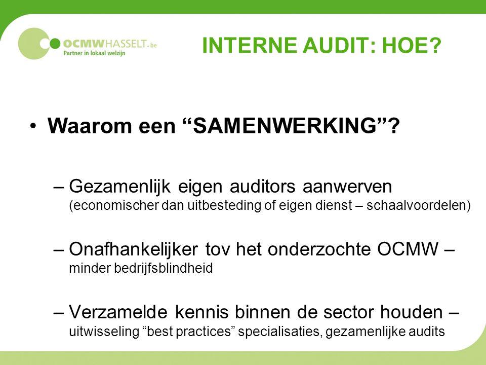"""INTERNE AUDIT: HOE? •Waarom een """"SAMENWERKING""""? –Gezamenlijk eigen auditors aanwerven (economischer dan uitbesteding of eigen dienst – schaalvoordelen"""