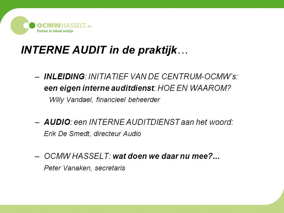 INTERNE AUDIT in de praktijk… –INLEIDING: INITIATIEF VAN DE CENTRUM-OCMW's: een eigen interne auditdienst: HOE EN WAAROM? Willy Vandael, financieel be