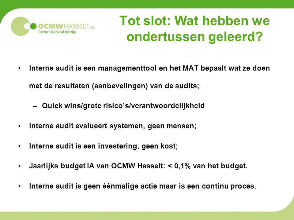 Tot slot: Wat hebben we ondertussen geleerd? •Interne audit is een managementtool en het MAT bepaalt wat ze doen met de resultaten (aanbevelingen) van