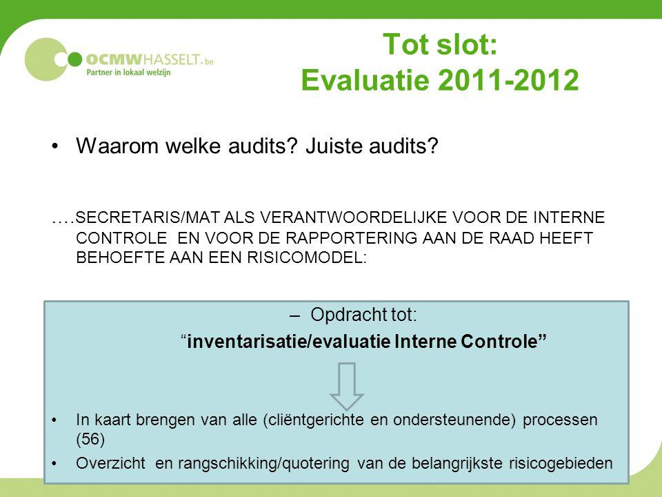 Tot slot: Evaluatie 2011-2012 •Waarom welke audits? Juiste audits? …. SECRETARIS/MAT ALS VERANTWOORDELIJKE VOOR DE INTERNE CONTROLE EN VOOR DE RAPPORT