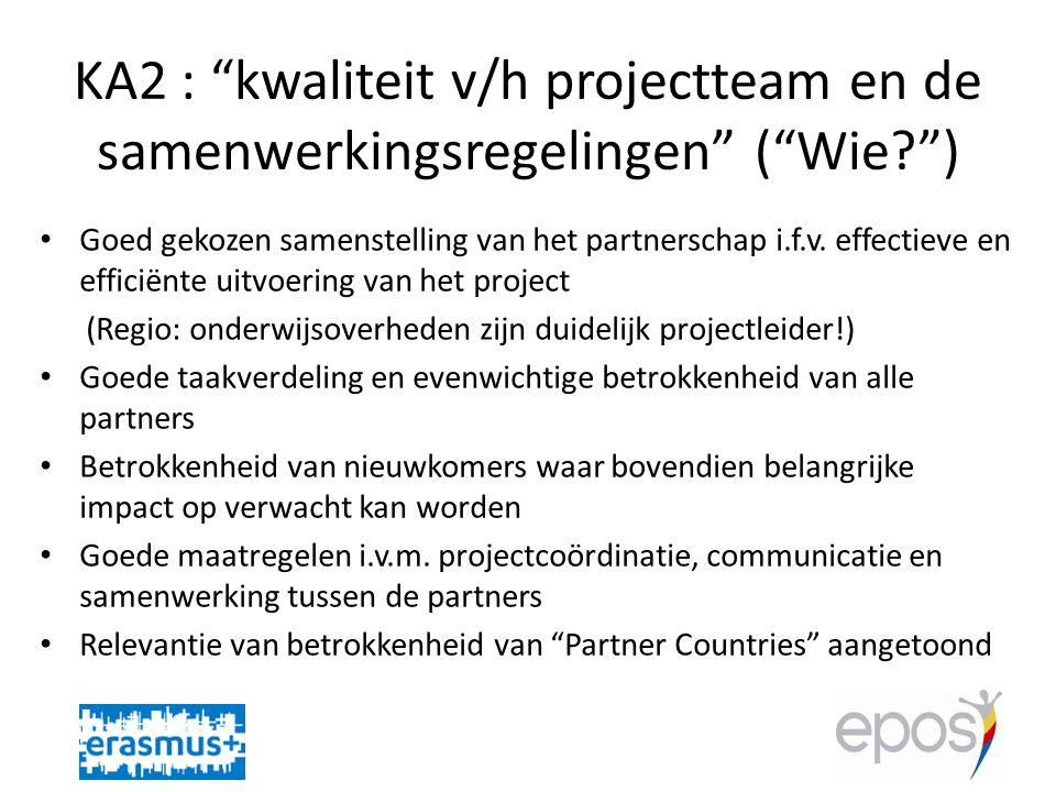 KA2 : kwaliteit v/h projectteam en de samenwerkingsregelingen ( Wie? ) • Goed gekozen samenstelling van het partnerschap i.f.v.