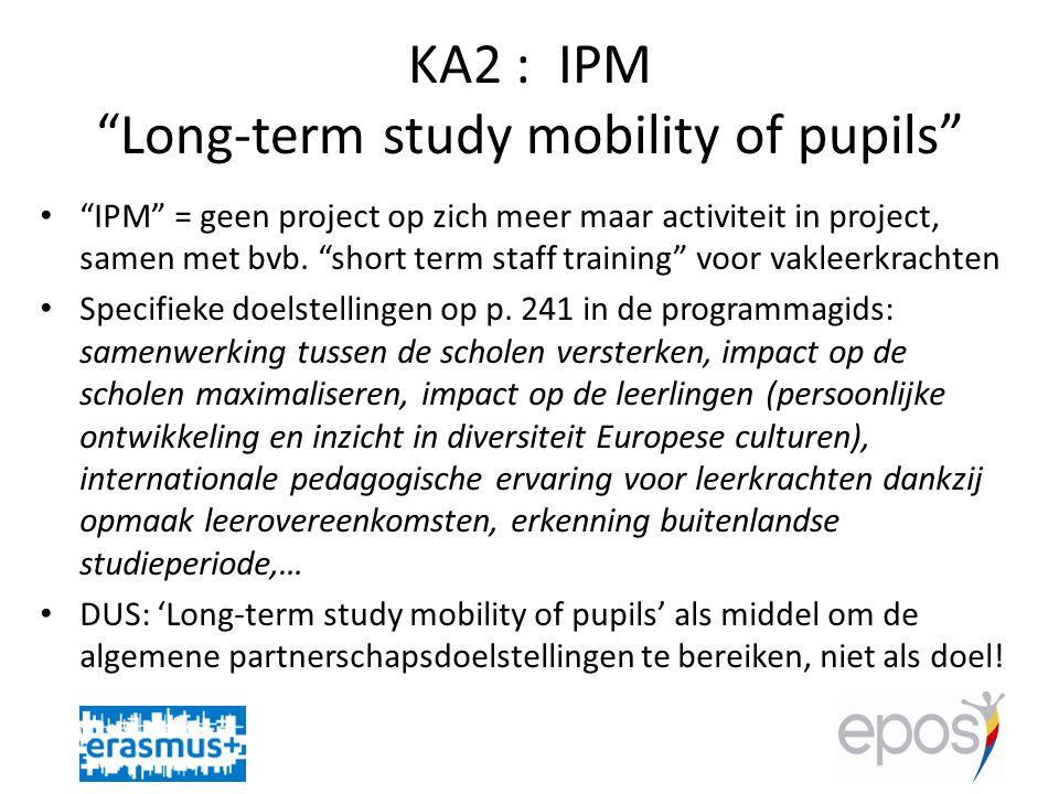 KA2 : IPM Long-term study mobility of pupils • IPM = geen project op zich meer maar activiteit in project, samen met bvb.