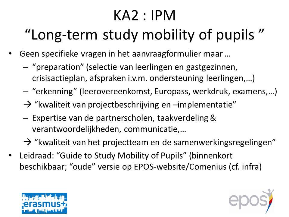 KA2 : IPM Long-term study mobility of pupils • Geen specifieke vragen in het aanvraagformulier maar … – preparation (selectie van leerlingen en gastgezinnen, crisisactieplan, afspraken i.v.m.