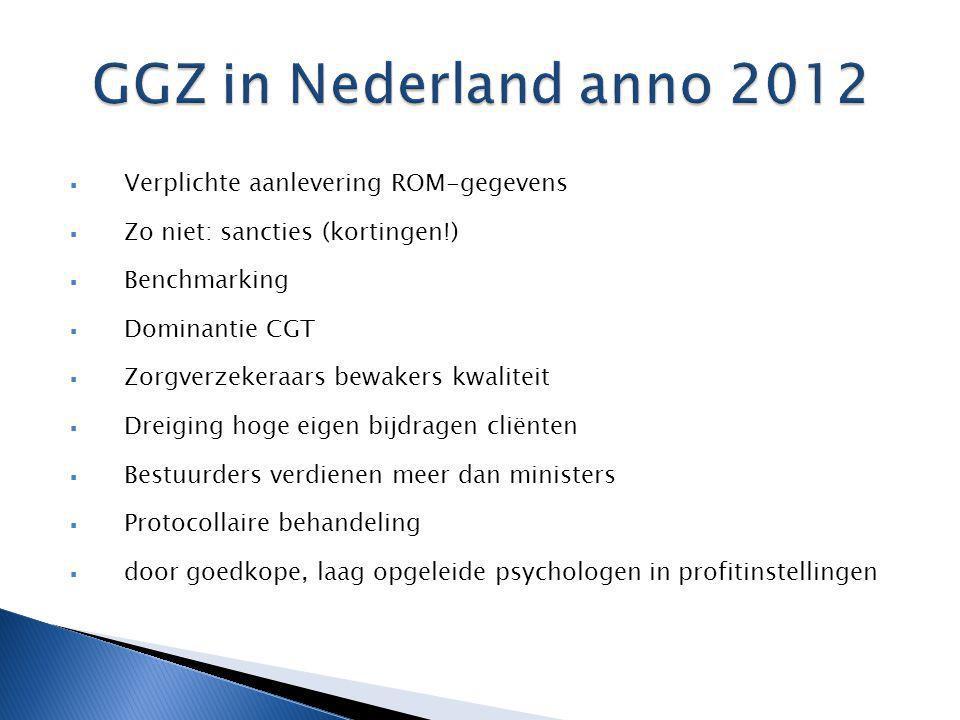  Verplichte aanlevering ROM-gegevens  Zo niet: sancties (kortingen!)  Benchmarking  Dominantie CGT  Zorgverzekeraars bewakers kwaliteit  Dreigin