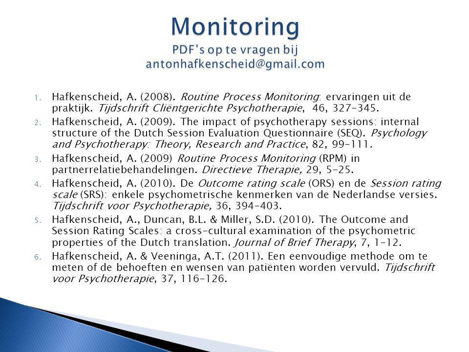 1. Hafkenscheid, A. (2008). Routine Process Monitoring: ervaringen uit de praktijk. Tijdschrift Cliëntgerichte Psychotherapie, 46, 327-345. 2. Hafkens