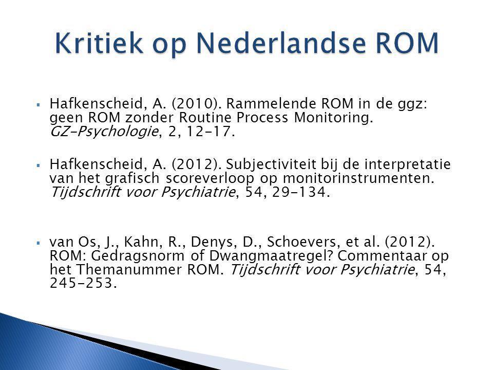  Hafkenscheid, A. (2010). Rammelende ROM in de ggz: geen ROM zonder Routine Process Monitoring. GZ-Psychologie, 2, 12-17.  Hafkenscheid, A. (2012).