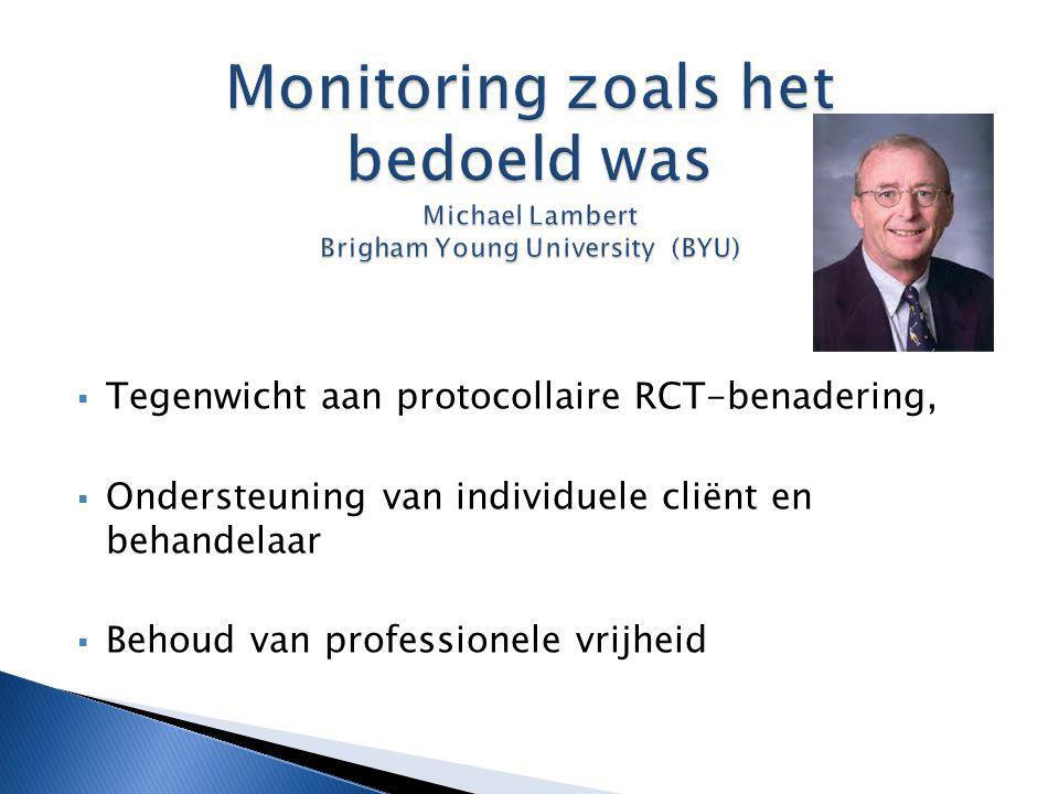  Tegenwicht aan protocollaire RCT-benadering,  Ondersteuning van individuele cliënt en behandelaar  Behoud van professionele vrijheid